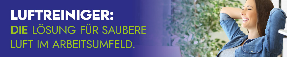 Luftreiniger – die Lösung für saubere Luft im Arbeitsumfeld
